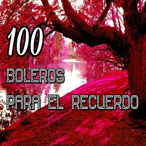 ... 100 Boleros para el Recuerdo