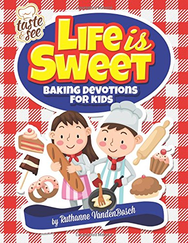 Life Is Sweet: 12 Baking Devotions for Kids (Taste & See)