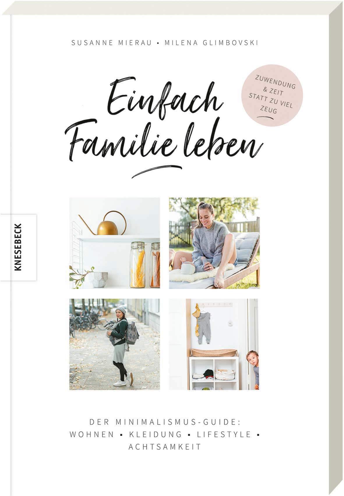 Einfach Familie Leben  Der Minimalismus Guide  Wohnen Kleidung Lifestyle Achtsamkeit. Minimalistisch Und Nachhaltig Leben Mit Kindern