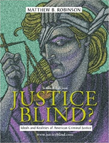 Justice Blind? Ideals and Realities of American Criminal Justice (2nd Edition)