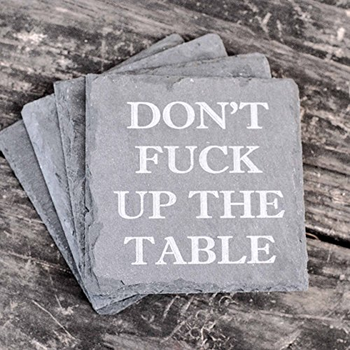 Stoneware Table - Don't F' Up the Table - Slate Coasters - Set of 4