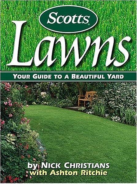 Scotts Lawns Your Guide To A Beautiful Yard Nick Christians Ashton Ritchie Amazon Com Books