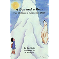 A Boy and a Bear: Younger Children Learn to Relax, Lower Stress, Control Anger and Fall Asleep Quickly (Indigo Dreams)