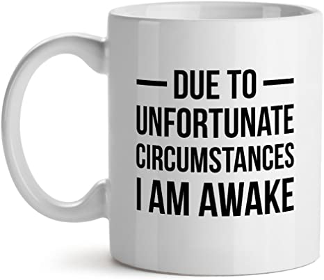 Amazon Com Due To Unfortunate Circumstances I Am Awake Office Tea White Coffee Mug 11oz Kitchen Dining