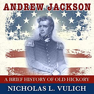 Andrew Jackson: A Brief History of Old Hickory Audiobook