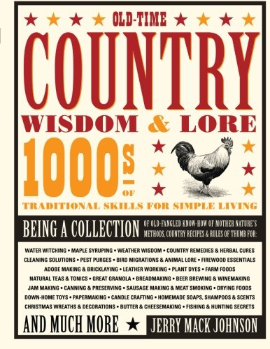 - Old-Time Country Wisdom & Lore: 1000s of Traditional Skills for Simple Living