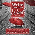 Write Like the Wind: Volume 1 Audiobook by Aaron Paul Lazar Narrated by George Kuch