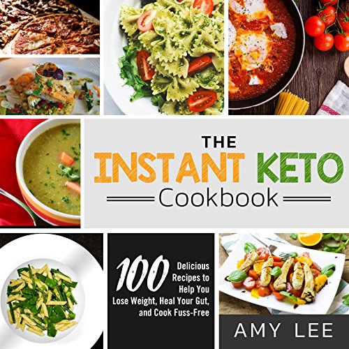 The Instant Keto Cookbook: 100 Delicious Recipes to Help You Lose Weight, Heal Your Gut, and Cook Fuss-Free by Amy Lee