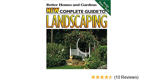 Amazing New Complete Guide To Landscaping: Design, Plant, Build (Better Homes And  Gardens(R)): Better Homes And Gardens: 9780696208508: Amazon.com: Books