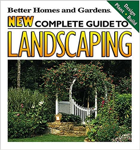 New Complete Guide To Landscaping: Design, Plant, Build (Better Homes And  Gardens(R)) 1st Edition