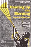 Hauling up the Morning : Writings and Art by Political Prisoners and Prisoners of War in the U. S., , 0932415601