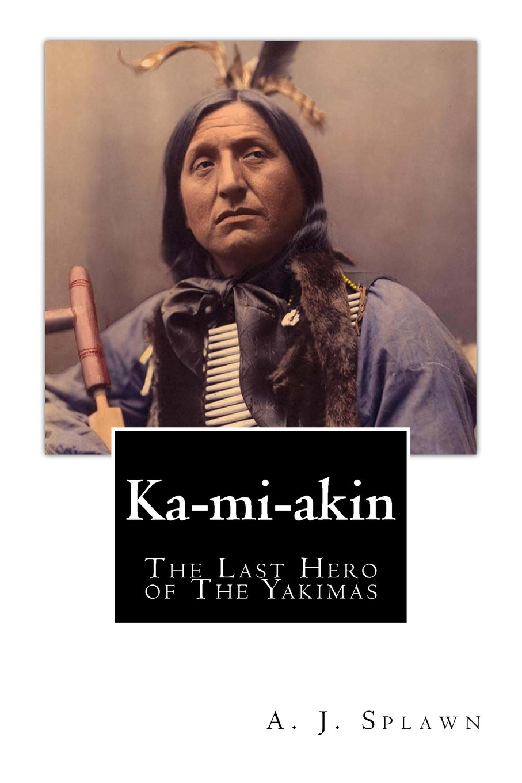Ka-mi-akin: The Last Hero of The Yakimas pdf epub
