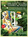 Pre-Cut Combo Quilts: 14 Quilts That Blend Jelly Rolls, Layer Cakes, Turnovers and More