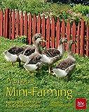 Praxisbuch Mini-Farming: Komplett-Konzepte für Selbstversorger