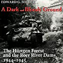 A Dark and Bloody Ground: The Hurtgen Forest and the Roer River Dams, 1944-1945 Audiobook by Edward G. Miller Narrated by Peter Hassinger