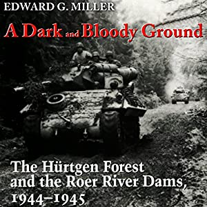 A Dark and Bloody Ground: The Hurtgen Forest and the Roer River Dams, 1944-1945 Audiobook