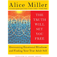 The Truth Will Set You Free: Overcoming Emotional Blindness and Finding Your True Adult Self