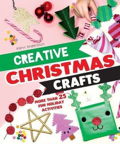 Creative Christmas Crafts: More Than 25 Fun Holiday Activities for Families - Creative Christmas Crafts