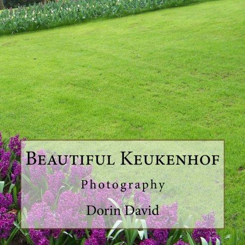Beautiful Keukenhof: Photography (Beautiful Places) (Volume 6)