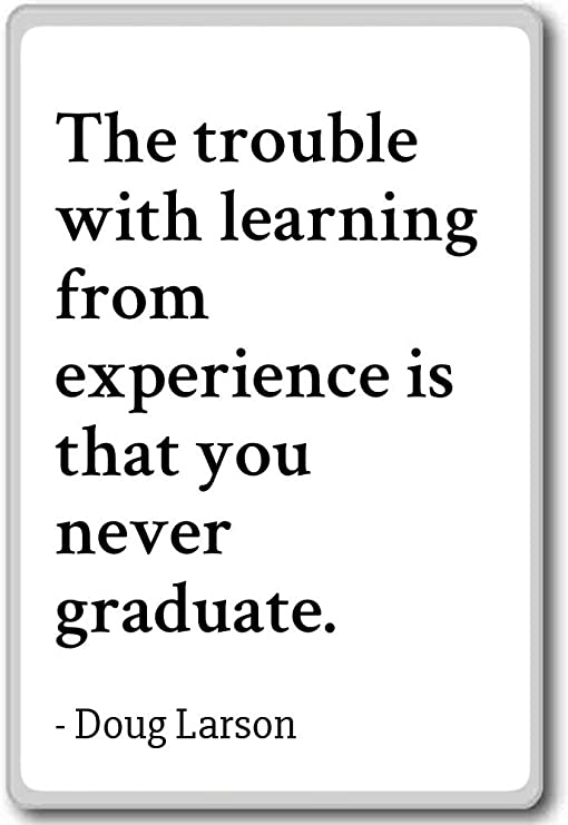 com the trouble learning from experience is th