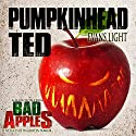 Pumpkinhead Ted: A Selection from Bad Apples: Five Slices of Halloween Horror Audiobook by Evans Light Narrated by Commodore James
