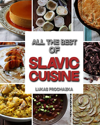 Slavic Cuisine: All the Best of Slavic Cuisine by Lukas Prochazka