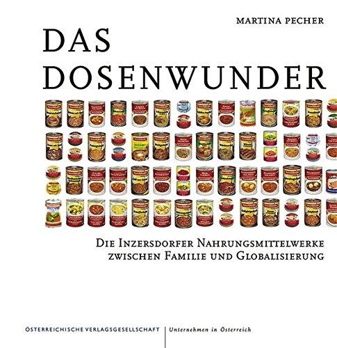 Das Dosenwunder. Die Inzersdorfer Nahrungsmittelwerke zwischen Familie und Globalisierung.