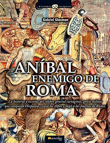 Anibal, Enemigo de Roma (Historia Incognita) (Spanish Edition) [Gabriel Glasman] (Tapa Blanda)