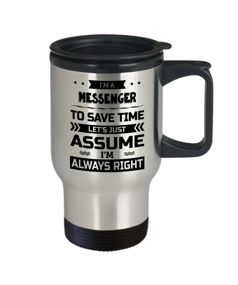 Messenger Travel Mug To Save Time Let/'s Just Assume I/'m Always Right Funny Novelty Ceramic Coffee /& Tea Cup Cool Gifts for Men or Women with Gift Box