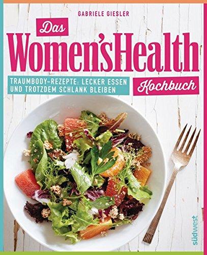 das-women-s-health-kochbuch-traumbody-rezepte-lecker-essen-und-trotzdem-schlank-bleiben