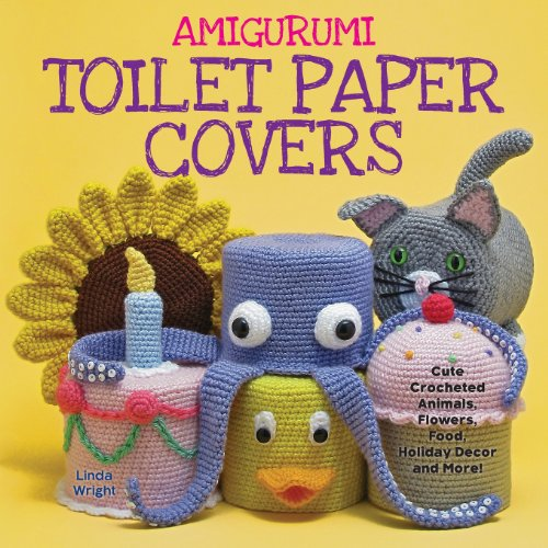 Decor Crochet Pattern - Amigurumi Toilet Paper Covers: Cute Crocheted Animals, Flowers, Food, Holiday Decor and More!