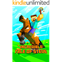 Incredible Tale of Steve: Legendary Adventure Story of Steve. The Masterpiece for All Minecrafters! (The Ultimate Book For Minecrafters)