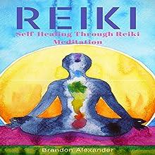 Reiki: Self-Healing Through Reiki Meditation | Livre audio Auteur(s) : Brandon Alexander Narrateur(s) : Michael Hatak