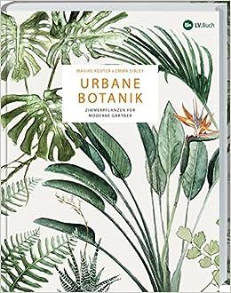 Urbane Botanik Der Zimmerpflanzen Fur Moderne Gartner Amazon De