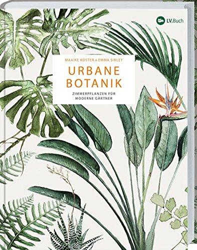 Urbane Botanik Zimmerpflanzen Fur Moderne Gartner Amazon Co Uk