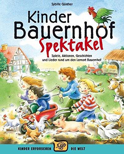 Kinder Bauernhof Spektakel  Buch   Spiele Aktionen Geschichten Und Lieder Und Um Den Lernort Bauernhof  Kinder Erforschen Die Welt