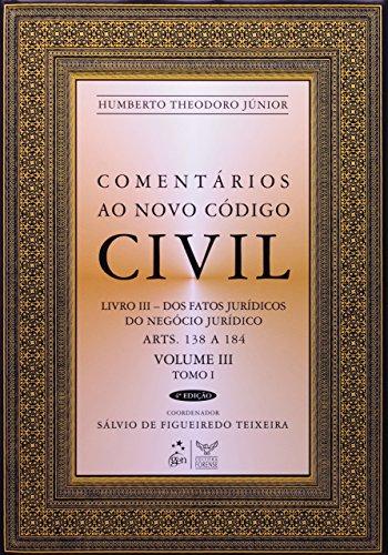 Comentários ao Novo Código Civil: Livro III - Dos Fatos Jurídicos do Negócio Jurídico - Tomo I - Arts. 138 a 184 (Volume 3)