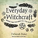 Everyday Witchcraft: Making Time for Spirit in a Too-Busy World Audiobook by Deborah Blake Narrated by Rebecca Mitchell