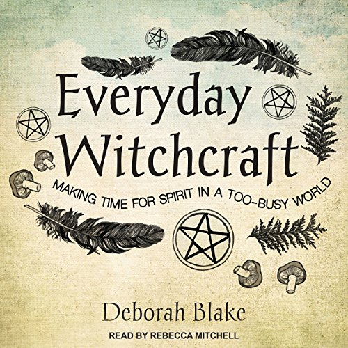 Everyday Witchcraft: Making Time for Spirit in a Too-Busy World by Tantor Audio