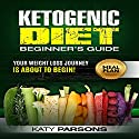 Ketogenic Diet Beginner's Guide: Your Weight Loss Journey Is About to Begin! Audiobook by Katy Parsons Narrated by Rebecca Roberts
