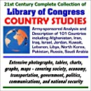 21st Century Complete Collection of Library of Congress Country Studies - Army Sponsored Analysis and Description of 101 Countries including ... North Korea, Pakistan, Russia, Saudi Arabia
