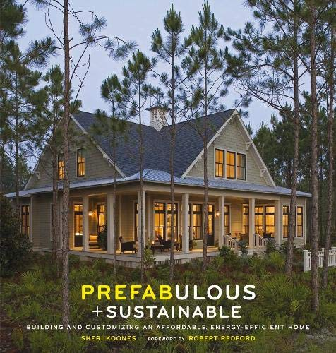 Prefabulous and Sustainable: Building and Customizing an Affordable, Energy-Efficient Home (Best Energy Efficient House Design)