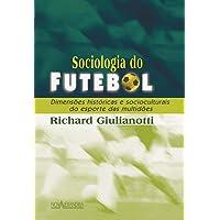 Sociologia do Futebol. Dimensões Históricas e Socioculturais do Esporte das Multidões