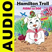 Hamilton Troll Meets Fiona the Dog: Hamilton Troll Adventures, Book 10 | Kathleen J. Shields