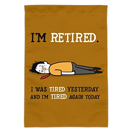 Im Retired Tired and Tired Again Funny Garden Yard Flag (Pole Not Included
