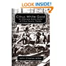 Citrus White Gold: An Alternate History of Citrus county, Florida