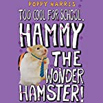 Too Cool for School, Hammy the Wonder Hamster | Poppy Harris