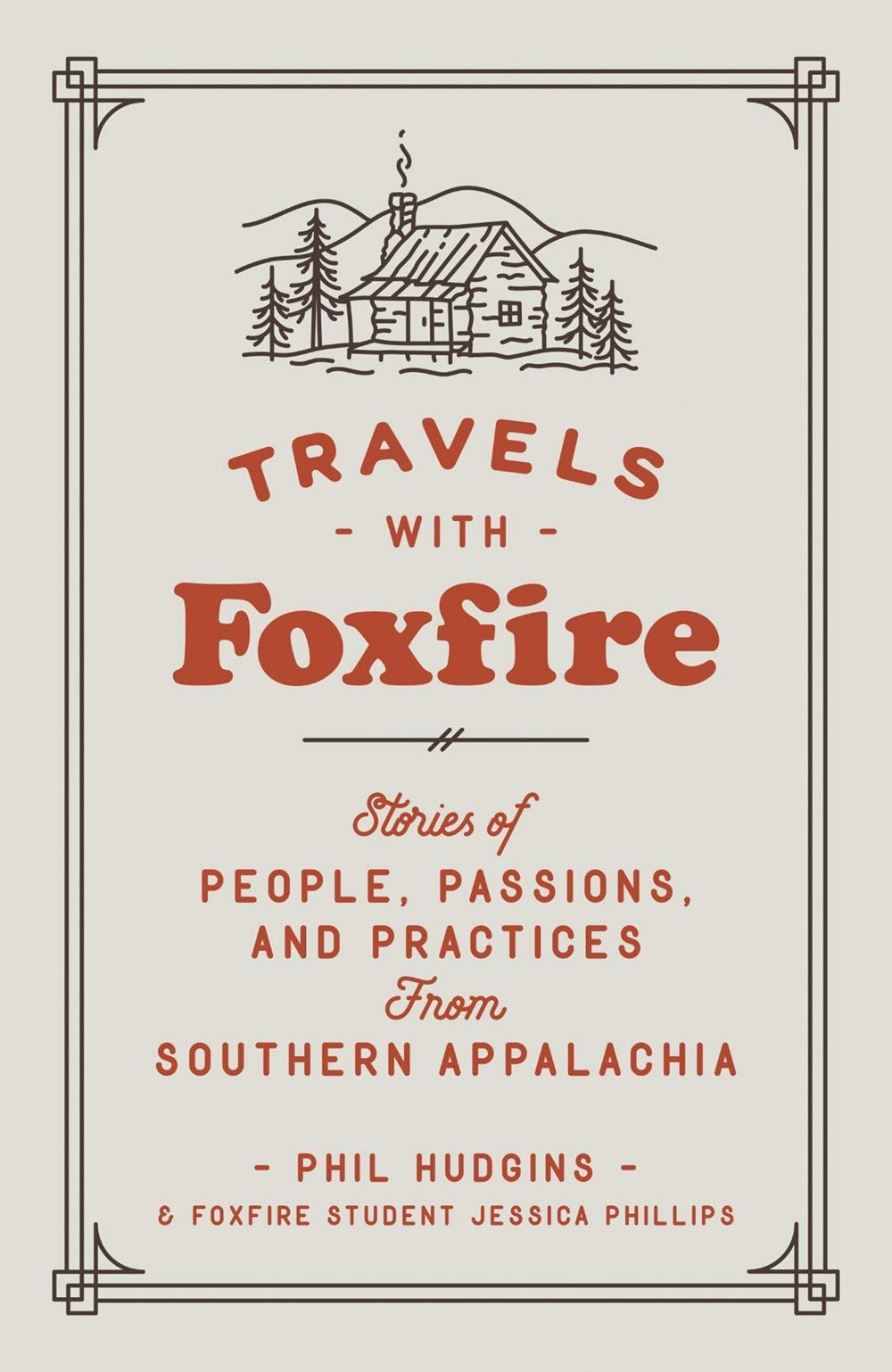 Travels with Foxfire: Stories of People, Passions, and Practices from Southern Appalachia (Foxfire Series)