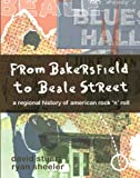 From Bakersfield to Beale Street : A Regional History of American Rock 'N' Roll, Stuart, David and Sheeler, Ryan, 0757527779