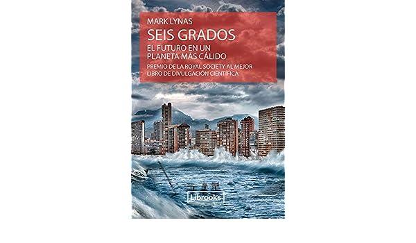 Amazon.com: Seis grados: El futuro en un planeta más cálido (Terra nº 4) (Spanish Edition) eBook: Mark Lynas, Martín Bragado: Kindle Store
